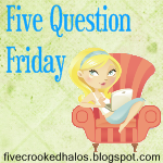 5questionfriday
