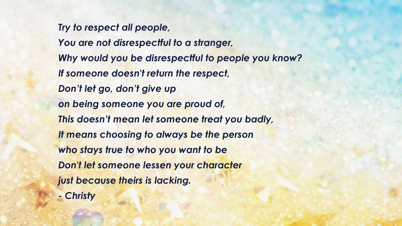 Try To Respect All People, You Are Not Disrespectful To A Stranger, Why  Would You Be Disrespectful To People You Know? If Someone Doesnu0027t Return  The Respect ...